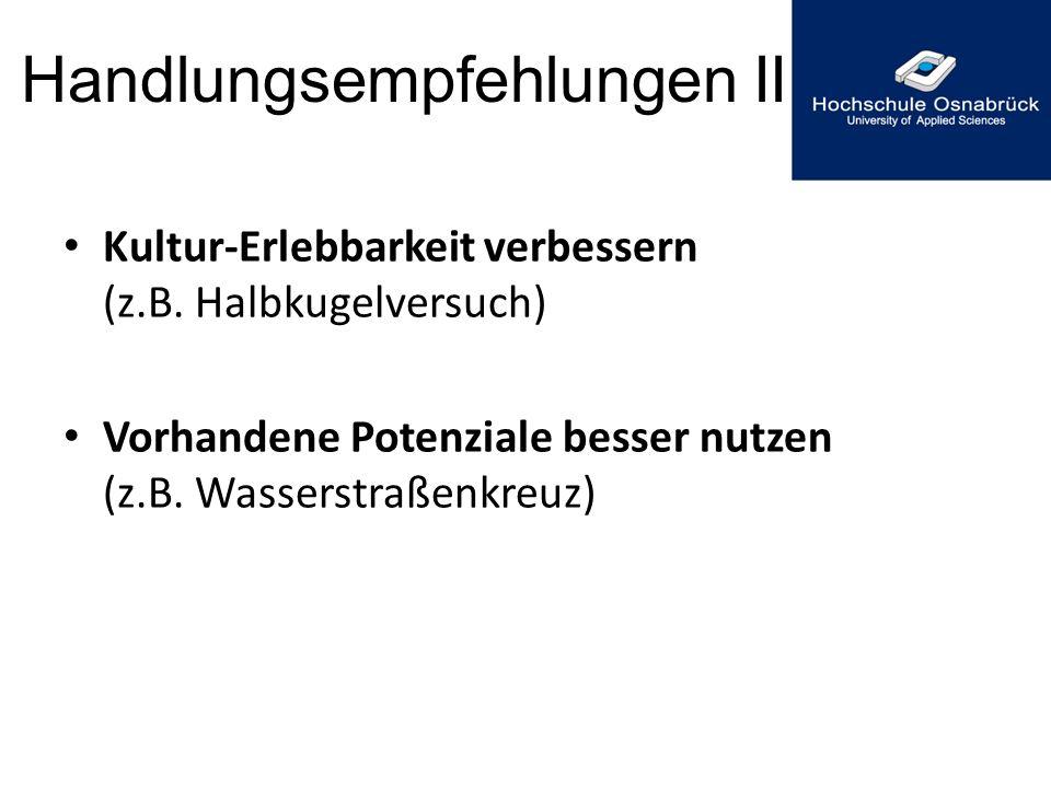 Handlungsempfehlungen II Kultur-Erlebbarkeit verbessern (z.B. Halbkugelversuch) Vorhandene Potenziale besser nutzen (z.B. Wasserstraßenkreuz)