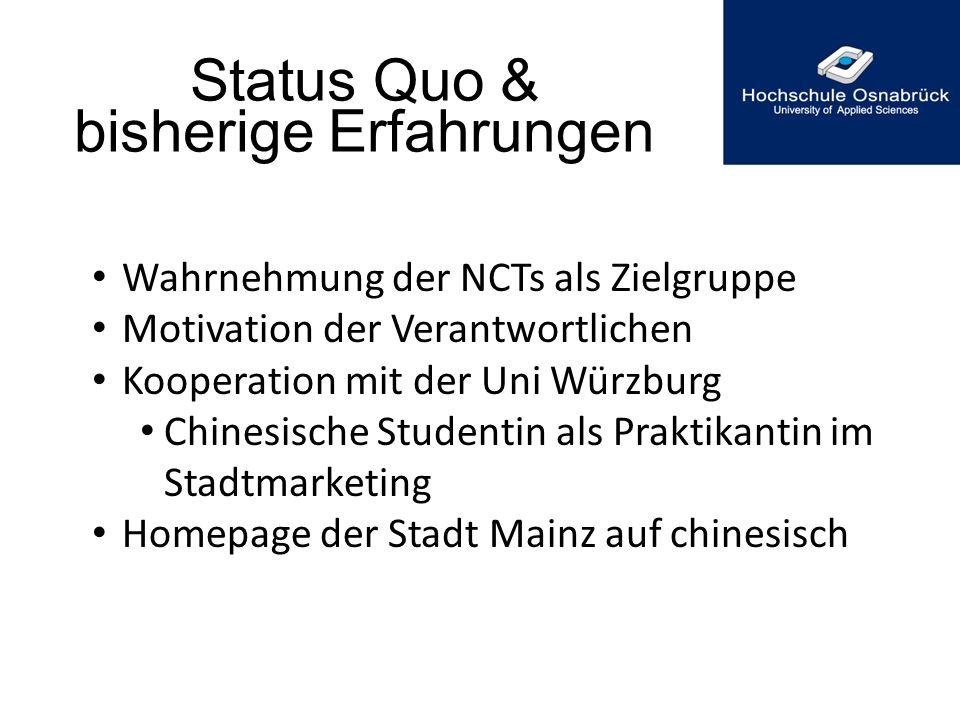 Status Quo & bisherige Erfahrungen Wahrnehmung der NCTs als Zielgruppe Motivation der Verantwortlichen Kooperation mit der Uni Würzburg Chinesische St
