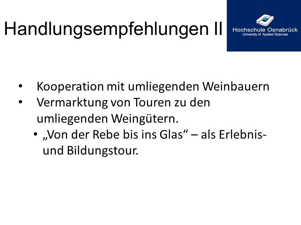 """Handlungsempfehlungen II Kooperation mit umliegenden Weinbauern Vermarktung von Touren zu den umliegenden Weingütern. """"Von der Rebe bis ins Glas"""" – al"""