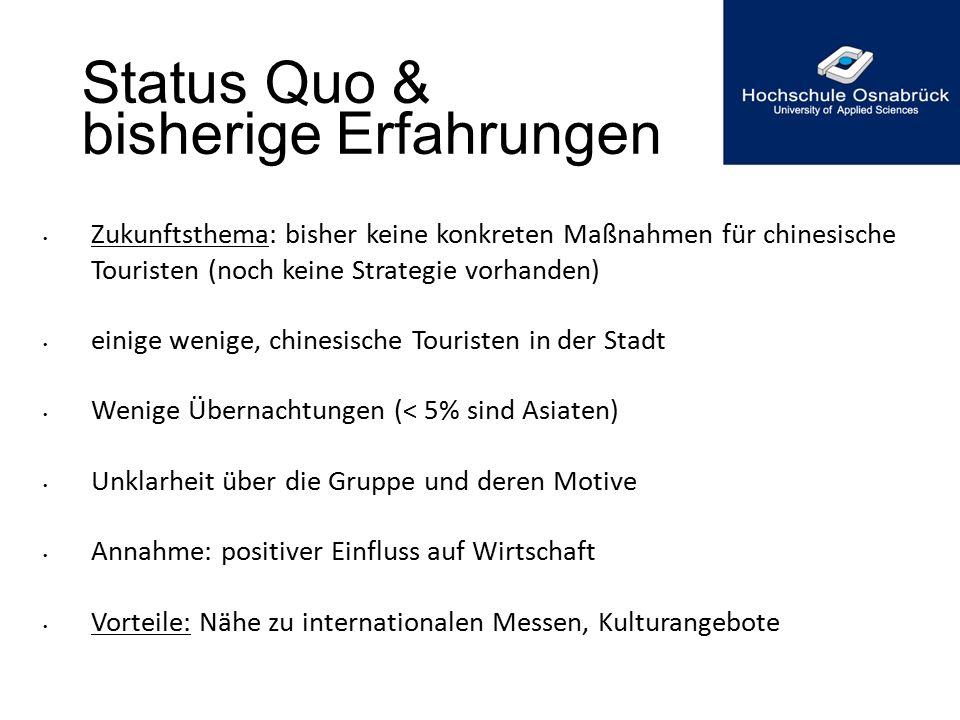 Status Quo & bisherige Erfahrungen Zukunftsthema: bisher keine konkreten Maßnahmen für chinesische Touristen (noch keine Strategie vorhanden) einige w