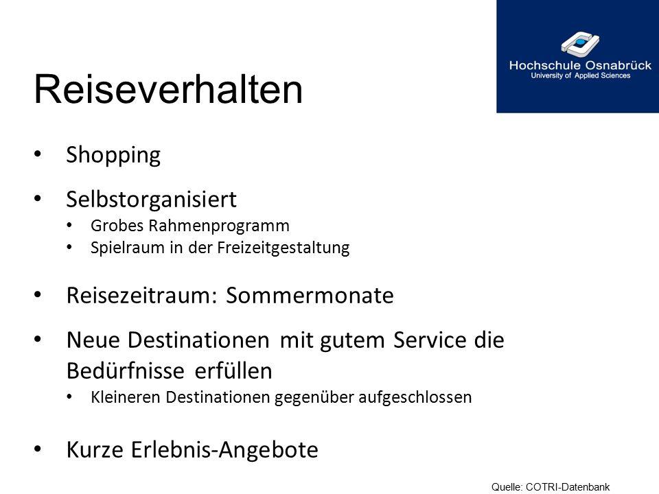 Reiseverhalten Shopping Selbstorganisiert Grobes Rahmenprogramm Spielraum in der Freizeitgestaltung Reisezeitraum: Sommermonate Neue Destinationen mit