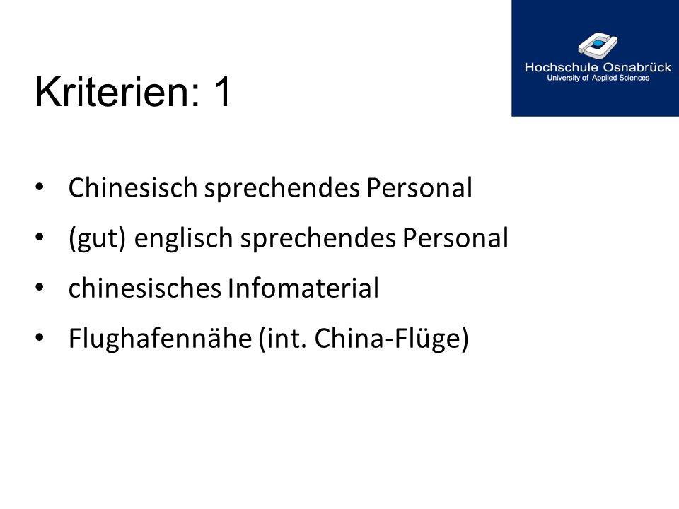 Kriterien: 1 Chinesisch sprechendes Personal (gut) englisch sprechendes Personal chinesisches Infomaterial Flughafennähe (int. China-Flüge)