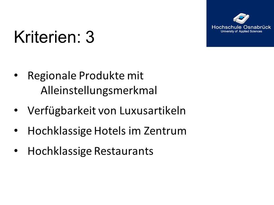 Kriterien: 3 Regionale Produkte mit Alleinstellungsmerkmal Verfügbarkeit von Luxusartikeln Hochklassige Hotels im Zentrum Hochklassige Restaurants