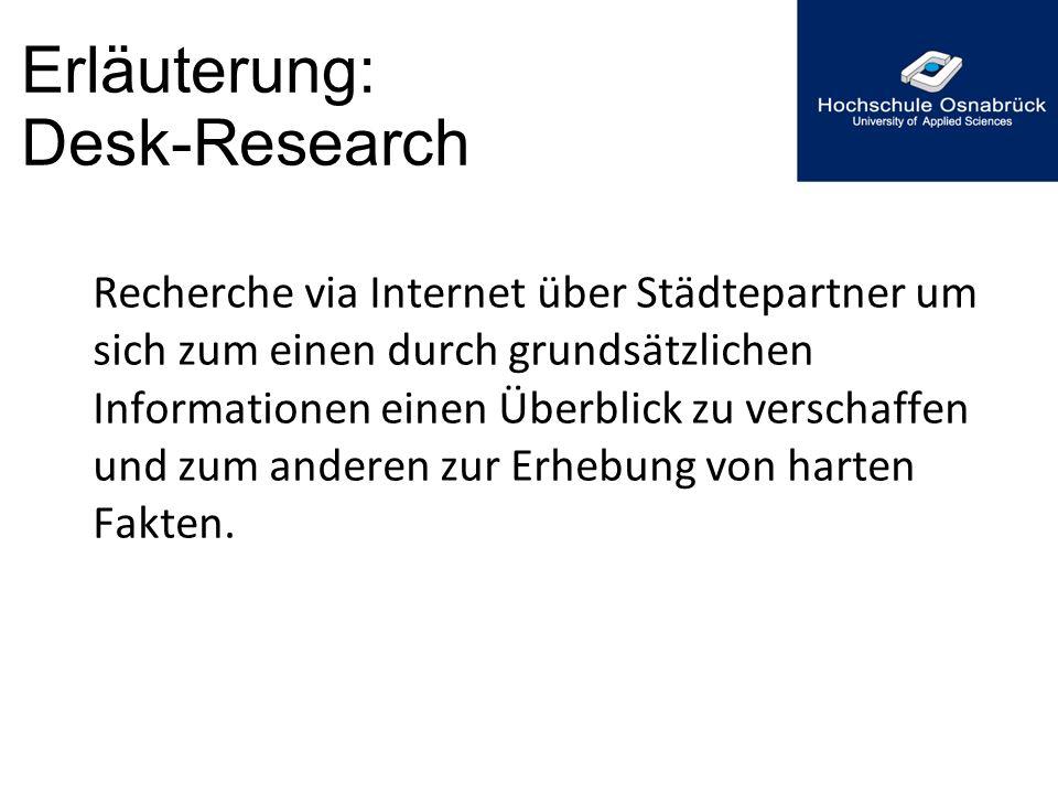 Erläuterung: Desk-Research Recherche via Internet über Städtepartner um sich zum einen durch grundsätzlichen Informationen einen Überblick zu verschaf