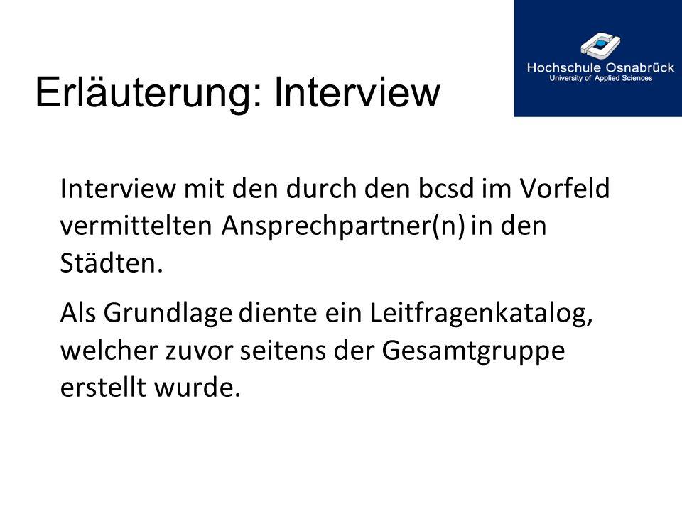 Erläuterung: Interview Interview mit den durch den bcsd im Vorfeld vermittelten Ansprechpartner(n) in den Städten. Als Grundlage diente ein Leitfragen