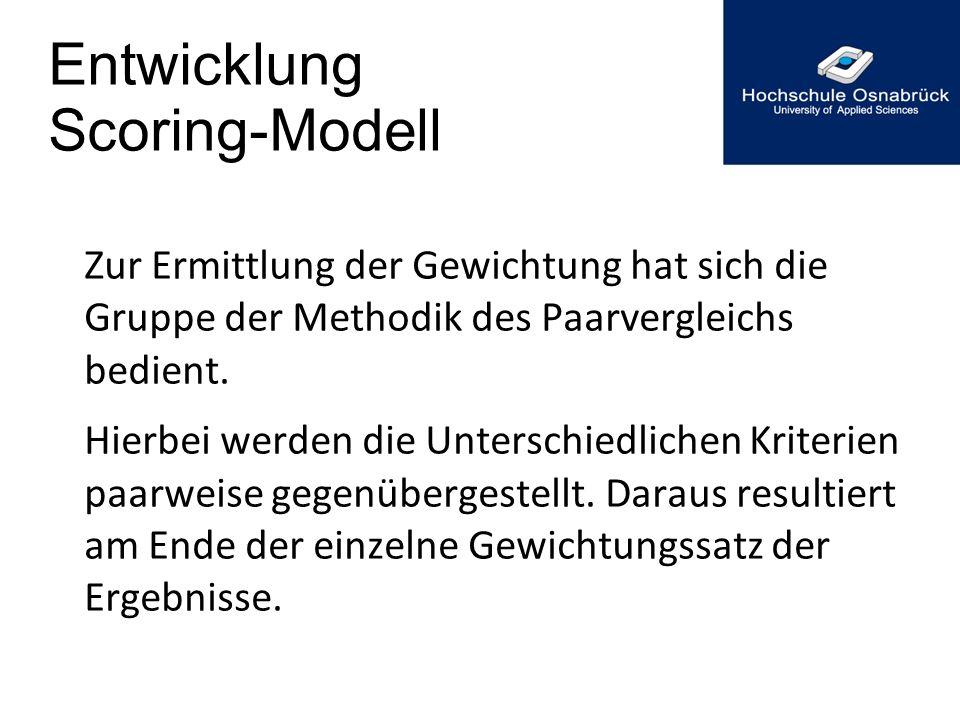 Entwicklung Scoring-Modell Zur Ermittlung der Gewichtung hat sich die Gruppe der Methodik des Paarvergleichs bedient. Hierbei werden die Unterschiedli