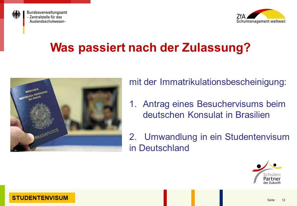 12 Seite: STUDENTENVISUM mit der Immatrikulationsbescheinigung: 1.Antrag eines Besuchervisums beim deutschen Konsulat in Brasilien 2. Umwandlung in ei