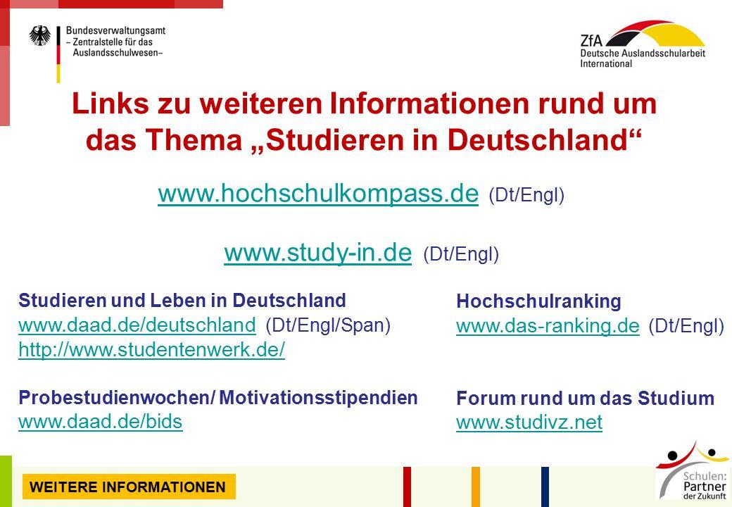 """14 Seite: Hochschulranking www.das-ranking.dewww.das-ranking.de (Dt/Engl) Forum rund um das Studium www.studivz.net www.studivz.net Studieren und Leben in Deutschland www.daad.de/deutschlandwww.daad.de/deutschland (Dt/Engl/Span) http://www.studentenwerk.de/ Probestudienwochen/ Motivationsstipendien www.daad.de/bids www.daad.de/bids Links zu weiteren Informationen rund um das Thema """"Studieren in Deutschland www.hochschulkompass.dewww.hochschulkompass.de (Dt/Engl) www.study-in.dewww.study-in.de (Dt/Engl) WEITERE INFORMATIONEN"""