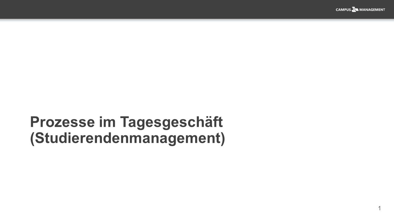 1 Prozesse im Tagesgeschäft (Studierendenmanagement)