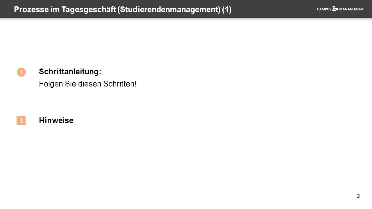2 Prozesse im Tagesgeschäft (Studierendenmanagement) (1) 1 1 Schrittanleitung: Folgen Sie diesen Schritten.