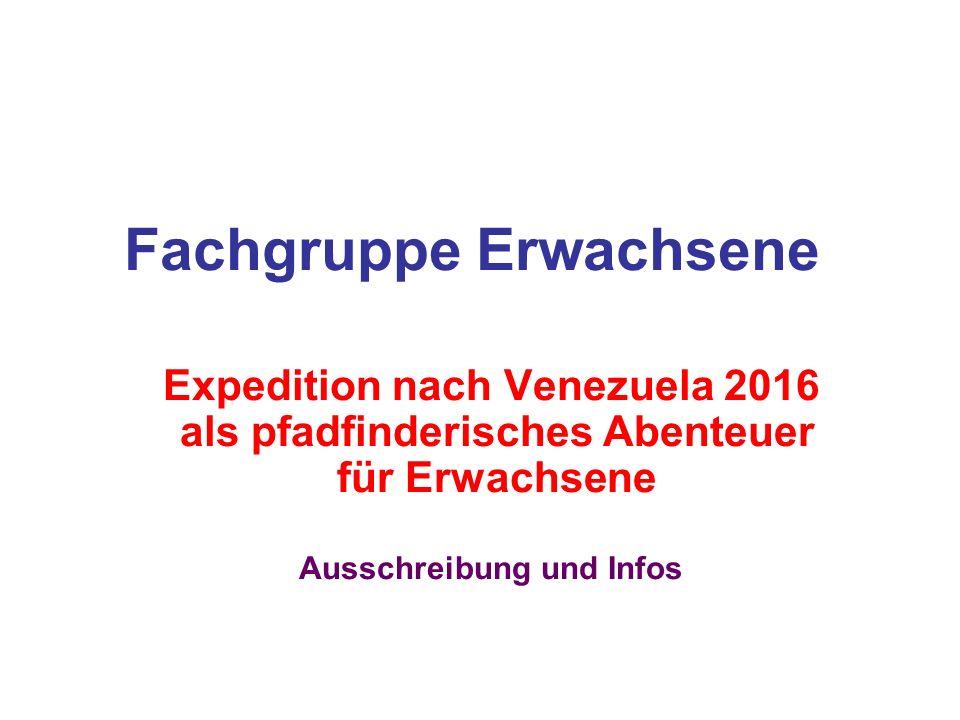 Fachgruppe Erwachsene Expedition nach Venezuela 2016 als pfadfinderisches Abenteuer für Erwachsene Ausschreibung und Infos
