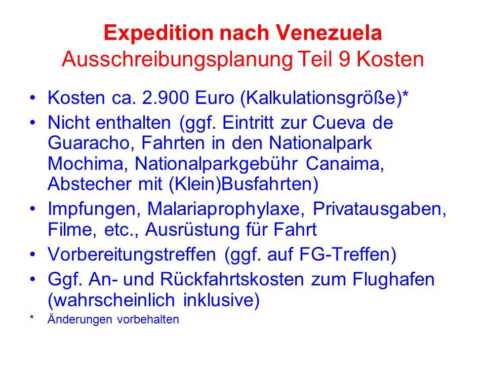 Expedition nach Venezuela Ausschreibungsplanung Teil 9 Kosten Kosten ca. 2.900 Euro (Kalkulationsgröße)* Nicht enthalten (ggf. Eintritt zur Cueva de G