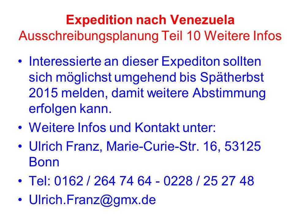 Expedition nach Venezuela Ausschreibungsplanung Teil 10 Weitere Infos Interessierte an dieser Expediton sollten sich möglichst umgehend bis Spätherbst