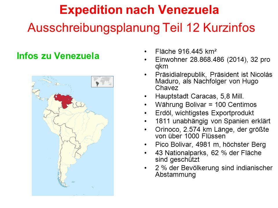 Expedition nach Venezuela Ausschreibungsplanung Teil 12 Kurzinfos Infos zu Venezuela Fläche 916.445 km² Einwohner 28.868.486 (2014), 32 pro qkm Präsid