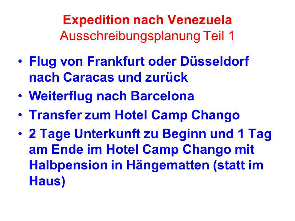 Expedition nach Venezuela Ausschreibungsplanung Teil 1 Flug von Frankfurt oder Düsseldorf nach Caracas und zurück Weiterflug nach Barcelona Transfer z