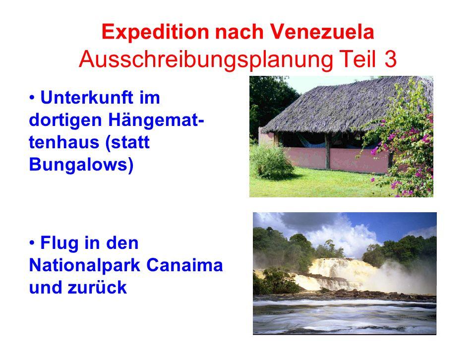 Expedition nach Venezuela Ausschreibungsplanung Teil 3 Unterkunft im dortigen Hängemat- tenhaus (statt Bungalows) Flug in den Nationalpark Canaima und