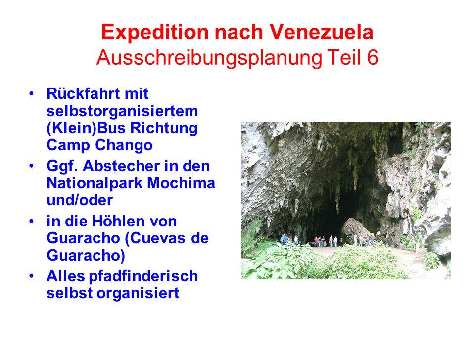 Expedition nach Venezuela Ausschreibungsplanung Teil 6 Rückfahrt mit selbstorganisiertem (Klein)Bus Richtung Camp Chango Ggf. Abstecher in den Nationa