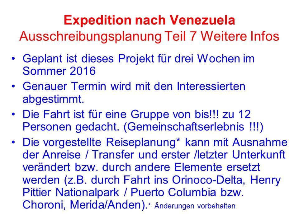 Expedition nach Venezuela Ausschreibungsplanung Teil 7 Weitere Infos Geplant ist dieses Projekt für drei Wochen im Sommer 2016 Genauer Termin wird mit