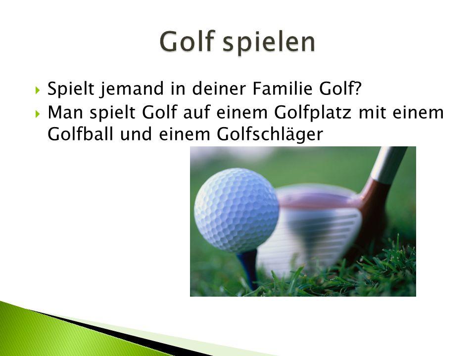  Spielt jemand in deiner Familie Golf.