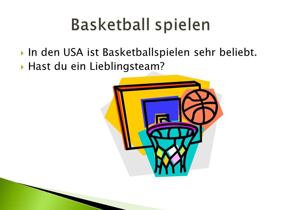 In den USA ist Basketballspielen sehr beliebt.  Hast du ein Lieblingsteam?