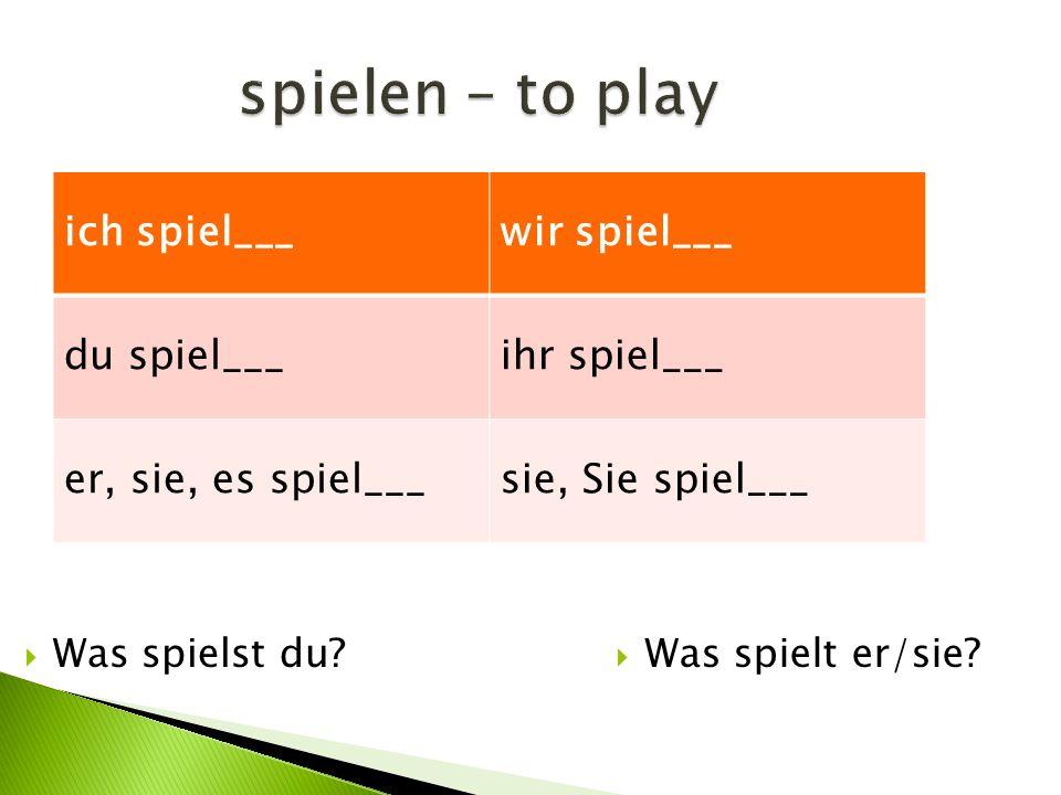 spielen – to play  Was spielst du. Was spielt er/sie.