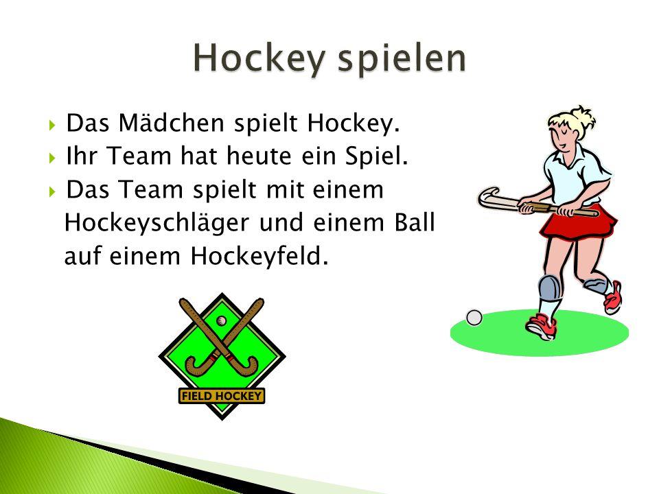  Das Mädchen spielt Hockey. Ihr Team hat heute ein Spiel.