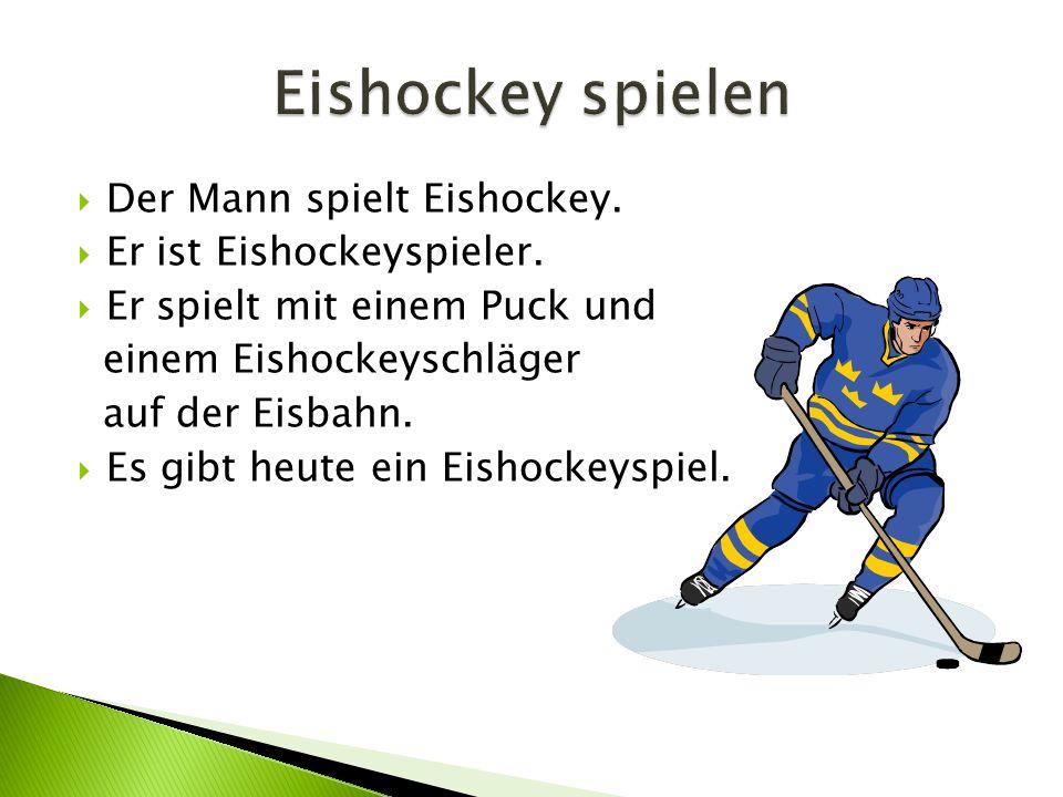  Der Mann spielt Eishockey. Er ist Eishockeyspieler.