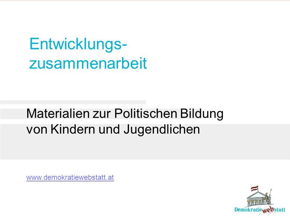 Entwicklungs- zusammenarbeit Materialien zur Politischen Bildung von Kindern und Jugendlichen www.demokratiewebstatt.at