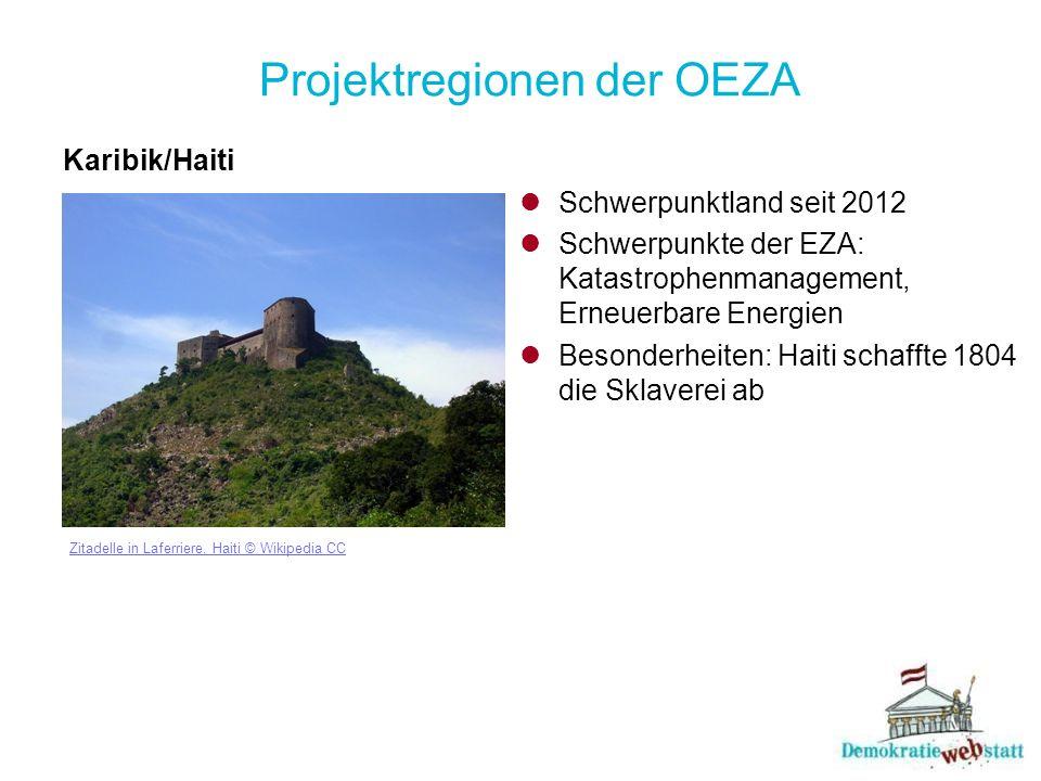 Projektregionen der OEZA Karibik/Haiti Zitadelle in Laferriere, Haiti © Wikipedia CC Schwerpunktland seit 2012 Schwerpunkte der EZA: Katastrophenmanagement, Erneuerbare Energien Besonderheiten: Haiti schaffte 1804 die Sklaverei ab