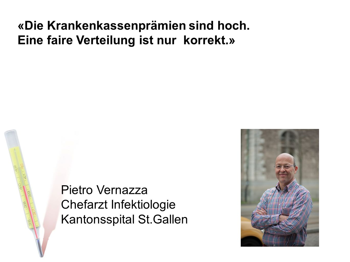 «Die Krankenkassenprämien sind hoch. Eine faire Verteilung ist nur korrekt.» Pietro Vernazza Chefarzt Infektiologie Kantonsspital St.Gallen