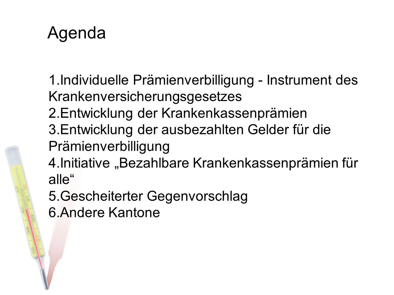 Agenda 1.Individuelle Prämienverbilligung - Instrument des Krankenversicherungsgesetzes 2.Entwicklung der Krankenkassenprämien 3.Entwicklung der ausbe