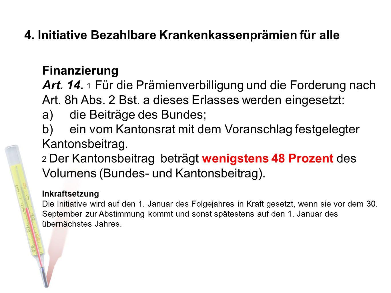 Finanzierung Art. 14. 1 Für die Prämienverbilligung und die Forderung nach Art. 8h Abs. 2 Bst. a dieses Erlasses werden eingesetzt: a)die Beiträge des