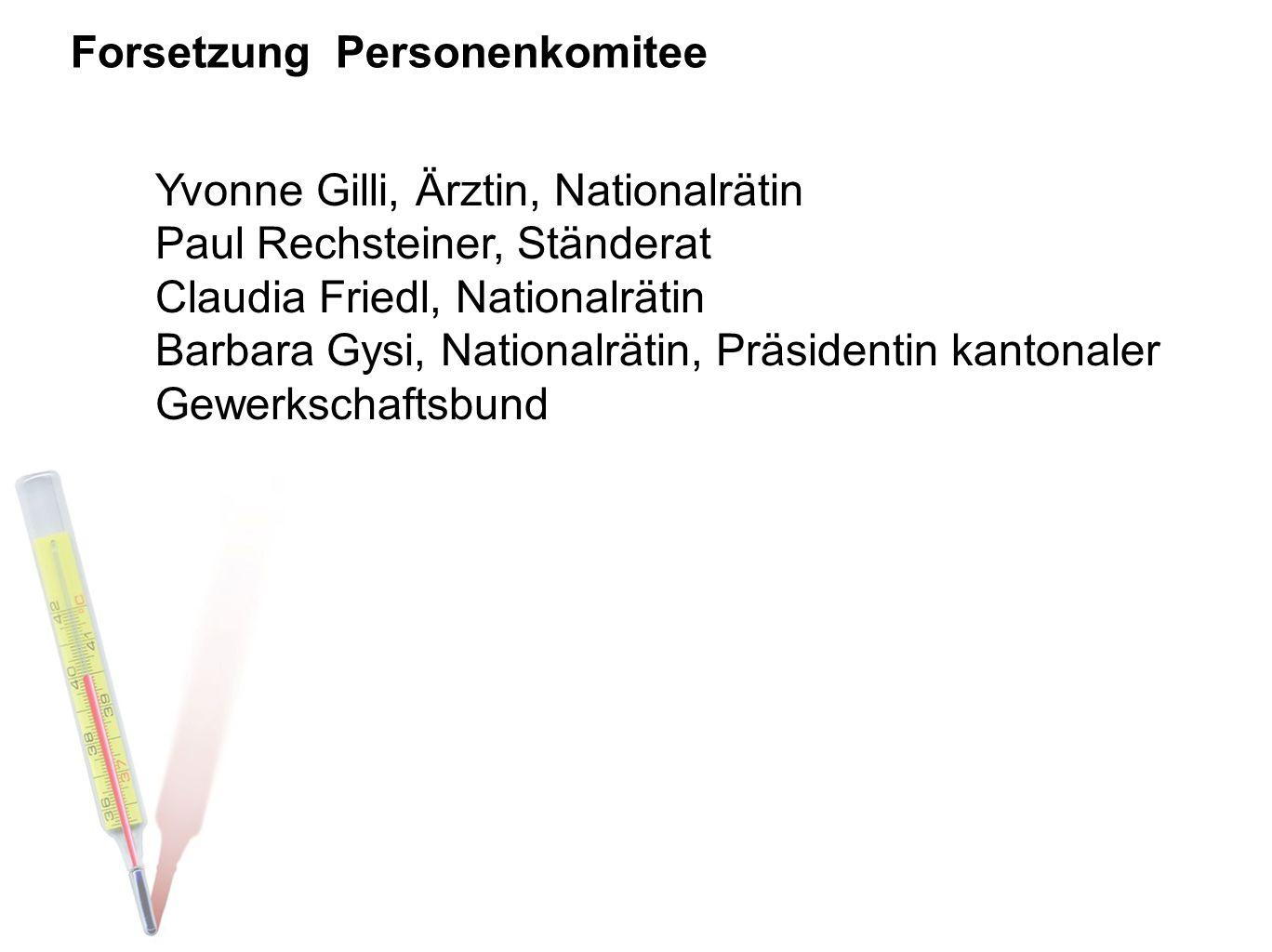 Forsetzung Personenkomitee Yvonne Gilli, Ärztin, Nationalrätin Paul Rechsteiner, Ständerat Claudia Friedl, Nationalrätin Barbara Gysi, Nationalrätin,