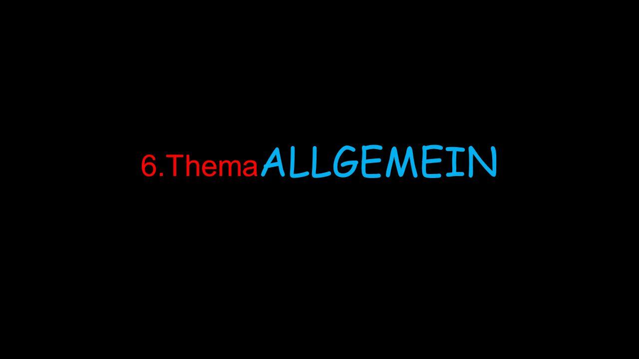 6.Thema ALLGEMEIN
