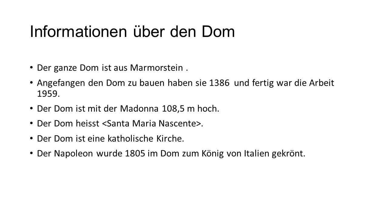 Informationen über den Dom Der ganze Dom ist aus Marmorstein. Angefangen den Dom zu bauen haben sie 1386 und fertig war die Arbeit 1959. Der Dom ist m