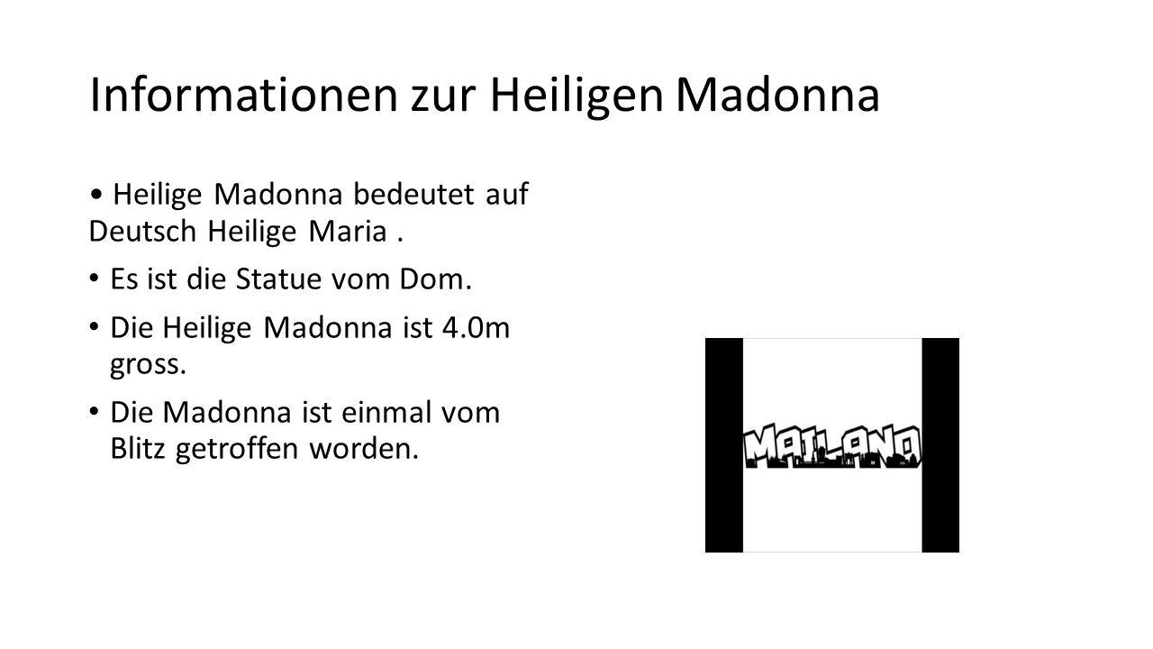 Informationen zur Heiligen Madonna Heilige Madonna bedeutet auf Deutsch Heilige Maria. Es ist die Statue vom Dom. Die Heilige Madonna ist 4.0m gross.