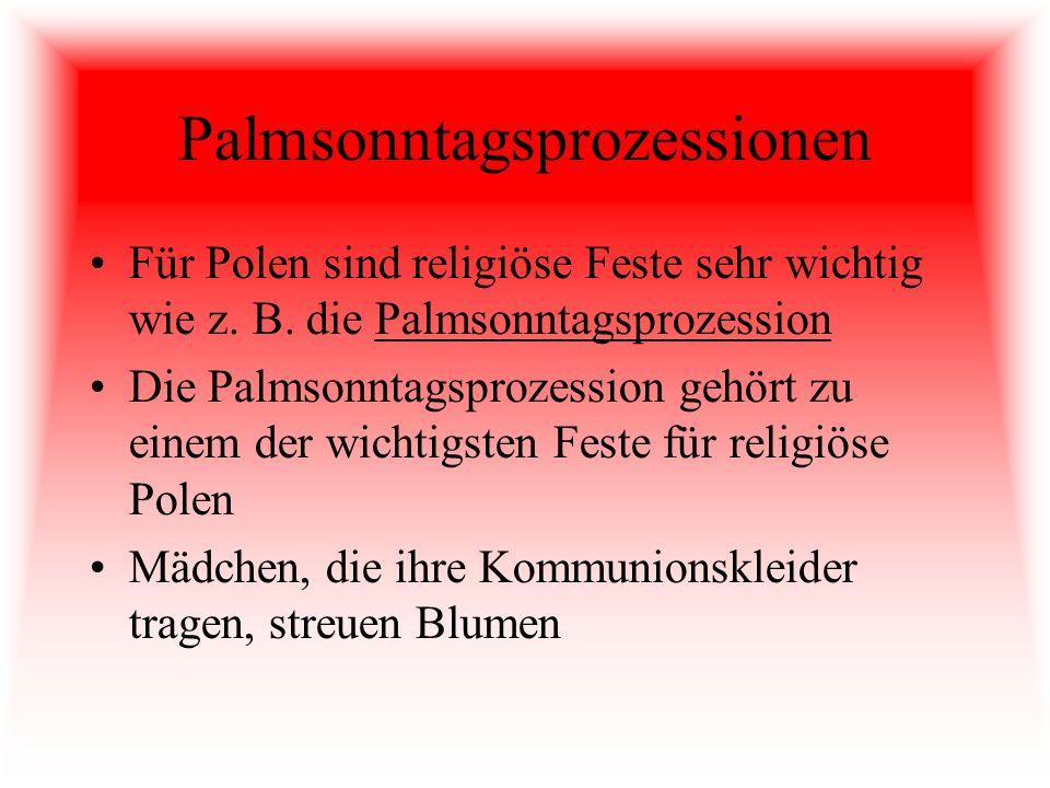 Palmsonntagsprozessionen Für Polen sind religiöse Feste sehr wichtig wie z. B. die Palmsonntagsprozession Die Palmsonntagsprozession gehört zu einem d