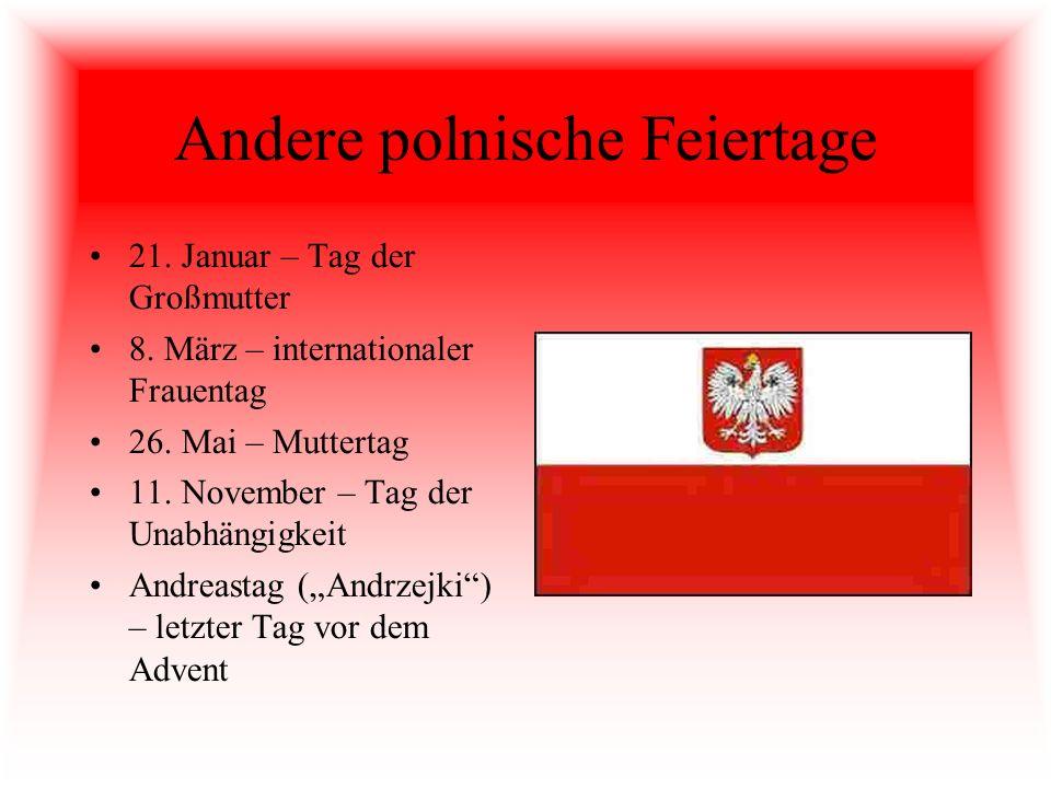Andere polnische Feiertage 21. Januar – Tag der Großmutter 8. März – internationaler Frauentag 26. Mai – Muttertag 11. November – Tag der Unabhängigke