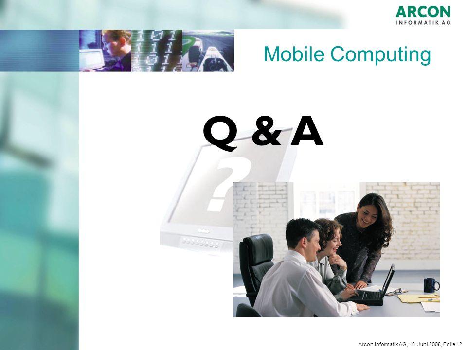 Arcon Informatik AG, 18. Juni 2008, Folie 12 Mobile Computing Q & A