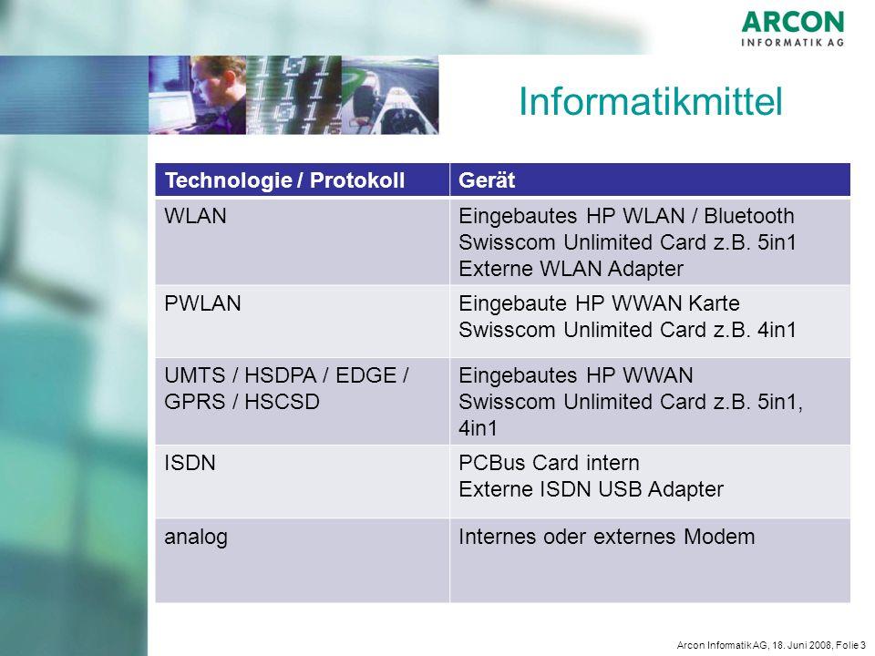 Arcon Informatik AG, 18. Juni 2008, Folie 3 Informatikmittel Technologie / ProtokollGerät WLANEingebautes HP WLAN / Bluetooth Swisscom Unlimited Card
