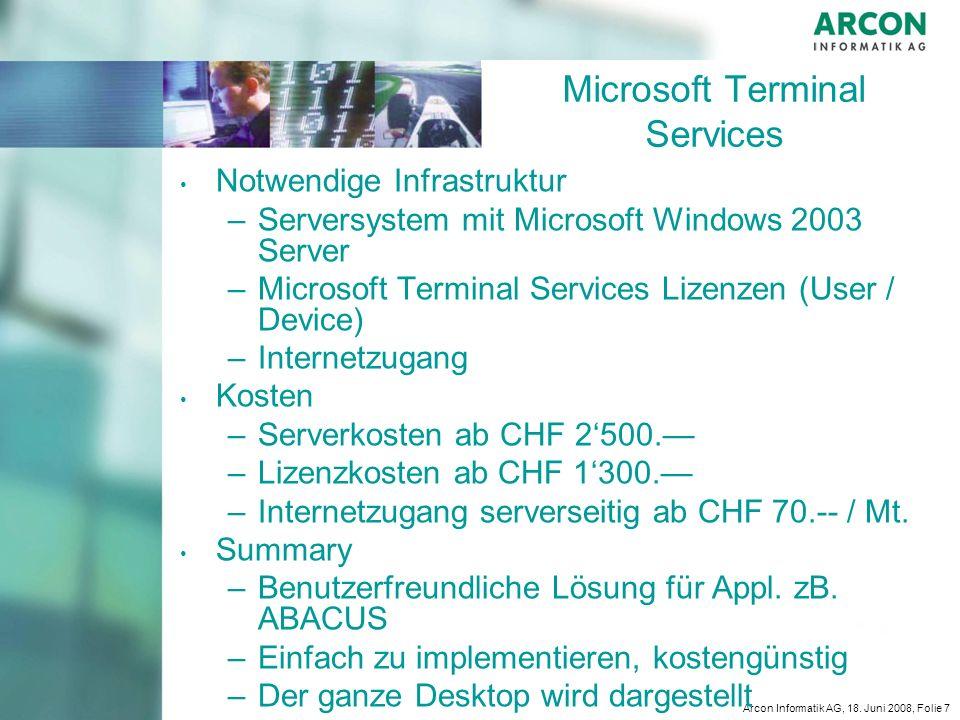Arcon Informatik AG, 18. Juni 2008, Folie 7 Microsoft Terminal Services Notwendige Infrastruktur – –Serversystem mit Microsoft Windows 2003 Server – –