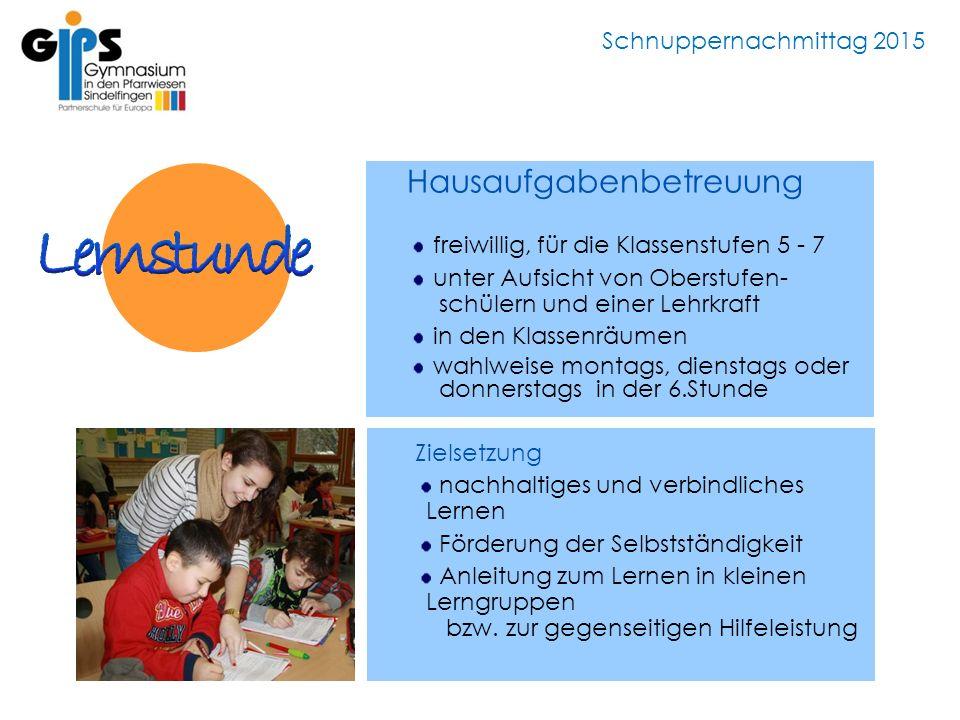 Schnuppernachmittag 2015 Hausaufgabenbetreuung freiwillig, für die Klassenstufen 5 - 7 unter Aufsicht von Oberstufen- schülern und einer Lehrkraft in