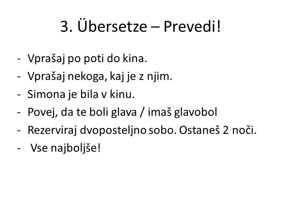 3. Übersetze – Prevedi. -Vprašaj po poti do kina.
