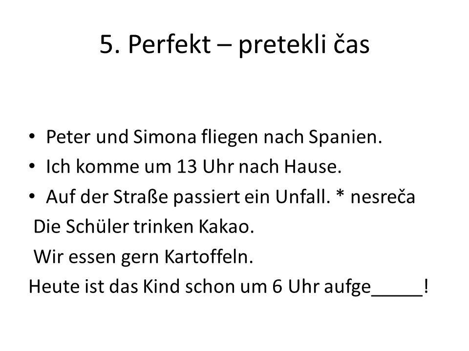 5. Perfekt – pretekli čas Peter und Simona fliegen nach Spanien.