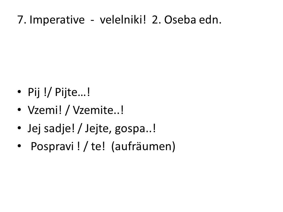 7. Imperative - velelniki. 2. Oseba edn. Pij !/ Pijte….