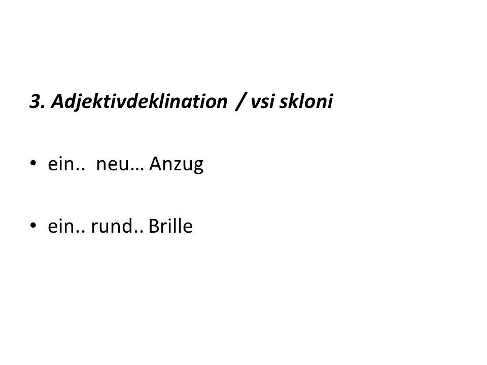 3. Adjektivdeklination / vsi skloni ein.. neu… Anzug ein.. rund.. Brille