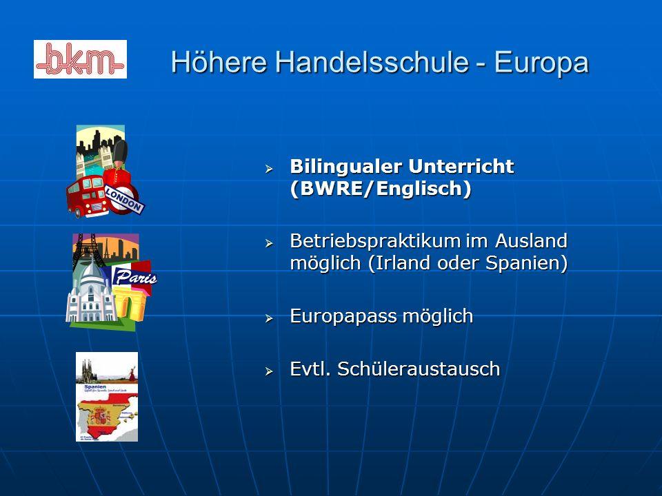 Höhere Handelsschule - Europa Höhere Handelsschule - Europa  Bilingualer Unterricht (BWRE/Englisch)  Betriebspraktikum im Ausland möglich (Irland oder Spanien)  Europapass möglich  Evtl.