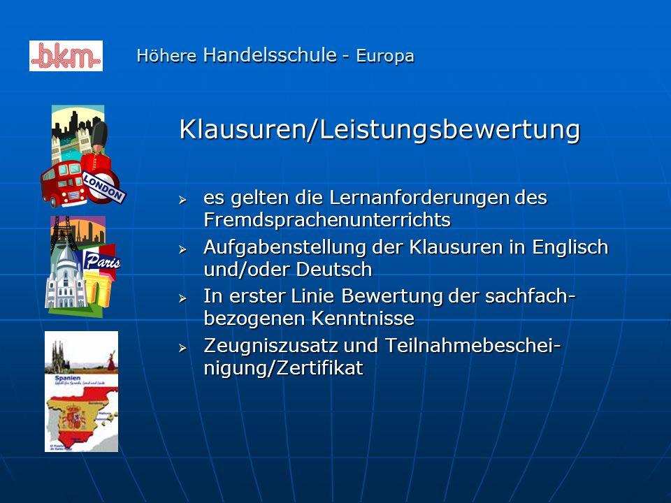 Klausuren/Leistungsbewertung  es gelten die Lernanforderungen des Fremdsprachenunterrichts  Aufgabenstellung der Klausuren in Englisch und/oder Deutsch  In erster Linie Bewertung der sachfach- bezogenen Kenntnisse  Zeugniszusatz und Teilnahmebeschei- nigung/Zertifikat Höhere Handelsschule - Europa