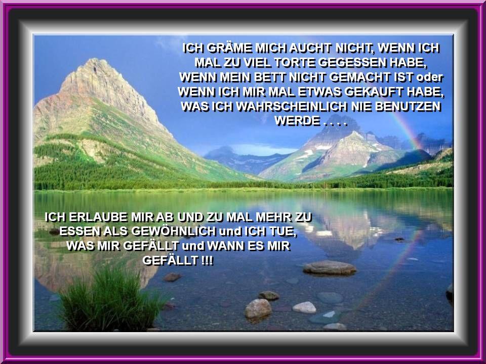 ICH ERLAUBE MIR AB UND ZU MAL MEHR ZU ESSEN ALS GEWÖHNLICH und ICH TUE, WAS MIR GEFÄLLT und WANN ES MIR GEFÄLLT !!.