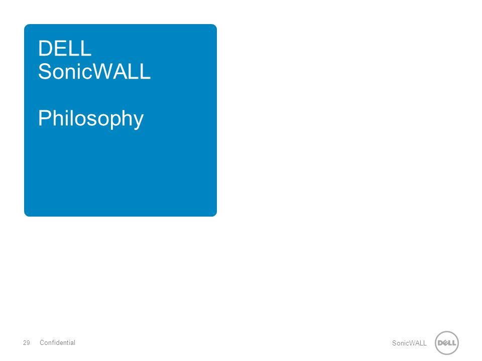 29 SonicWALL Confidential DELL SonicWALL Philosophy